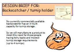 No currently commercially available backscratcher has an in-built capacity for turnip storage.