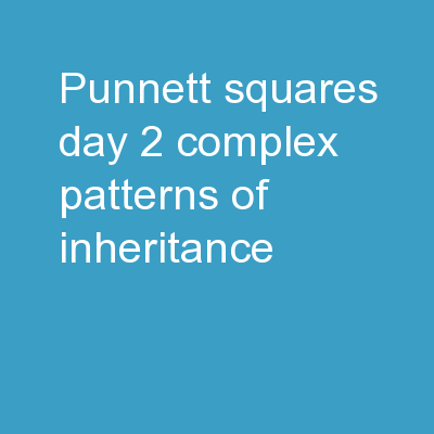 Punnett  Squares Day 2 Complex Patterns of Inheritance
