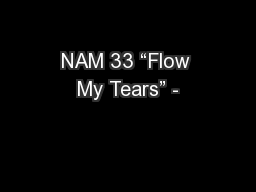 "NAM 33 ""Flow My Tears"" -"