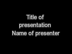 Title of presentation Name of presenter