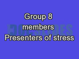 Group 8 members Presenters of stress