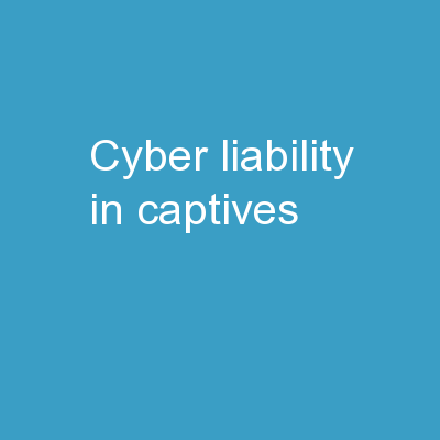 CYBER LIABILITY IN CAPTIVES: