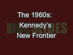 The 1960s:  Kennedy's New Frontier PowerPoint PPT Presentation