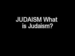 JUDAISM What is Judaism?