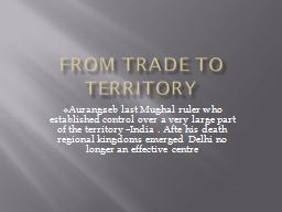 FROM TRADE TO TERRITORY Aurangzeb last