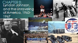 Lyndon Johnson, and the Unraveling of America, 1963-1967