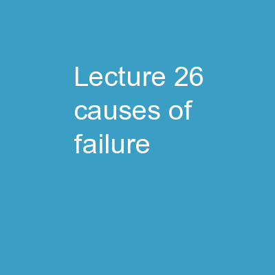 Lecture 26 – Causes of failure