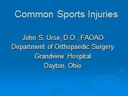 Common Sports Injuries John S. Urse, D.O., FAOAO