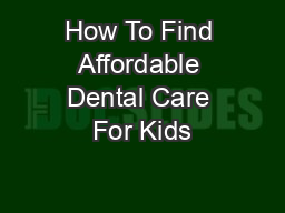 How To Find Affordable Dental Care For Kids PowerPoint PPT Presentation