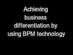 Achieving business differentiation by using BPM technology