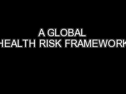 A GLOBAL HEALTH RISK FRAMEWORK