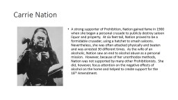 Carrie Nation A strong supporter of Prohibition, Nation gained fame in 1900 when she began a person