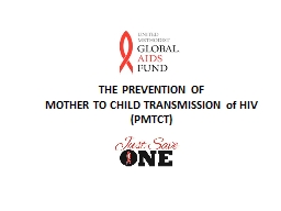 THE PREVENTION OF  MOTHER TO CHILD TRANSMISSION of HIV