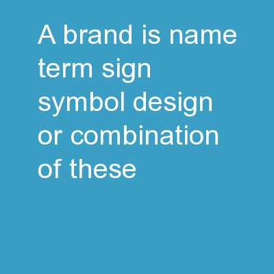 A Brand is:  name, term, sign, symbol, design, or combination of these. PowerPoint Presentation, PPT - DocSlides
