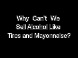 Why  Can�t  We Sell Alcohol Like Tires and Mayonnaise?