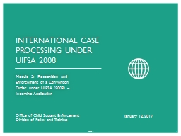 Module 3:   Recognition and Enforcement of a Convention Order under UIFSA (2008) – Incoming Appli