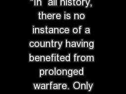 �In  all history, there is no instance of a country having benefited from prolonged warfare. Only