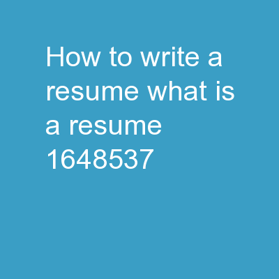 How to Write a Resume What is a resume?
