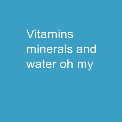 Vitamins, Minerals, and Water… Oh My!