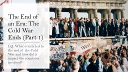 The End of an Era: The Cold War Ends (Part 1)