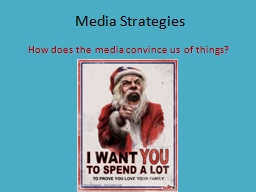Media Strategies How does the media convince us of things?