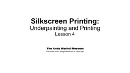 Silkscreen Printing: Underpainting and Printing