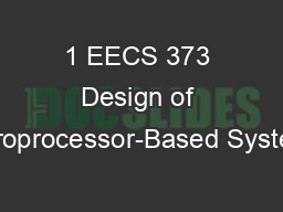 1 EECS 373 Design of Microprocessor-Based Systems