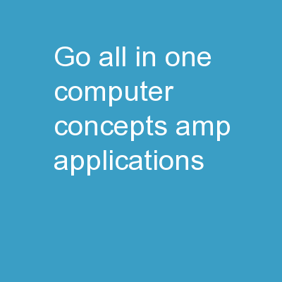 GO!  All in One Computer Concepts & Applications