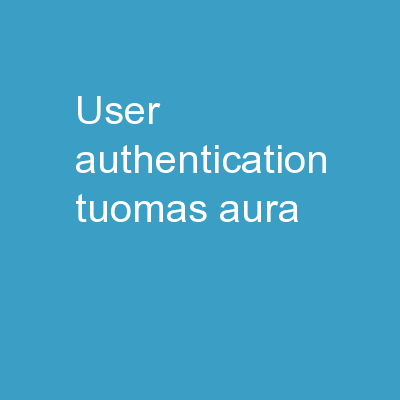 User authentication Tuomas Aura