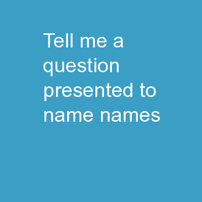 Tell me a question Presented to name/names