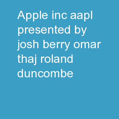 Apple Inc.   (AAPL)     Presented by: Josh Berry, Omar Thaj, Roland Duncombe