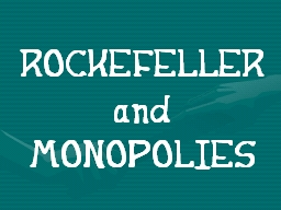 ROCKEFELLER and  MONOPOLIES