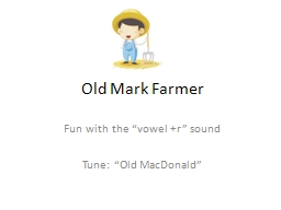 Old Mark Farmer Fun with the �vowel  r� sound