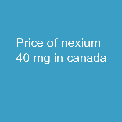 Price Of Nexium 40 Mg In Canada