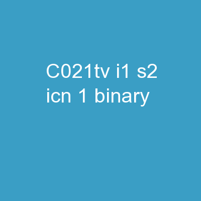 C021TV-I1-S2 ICN : 1.  Binary