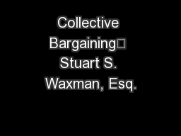 Collective Bargaining	 Stuart S. Waxman, Esq.