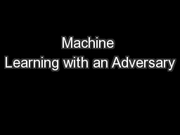 Machine Learning with an Adversary