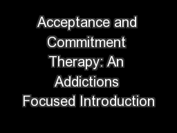 Acceptance and Commitment Therapy: An Addictions Focused Introduction