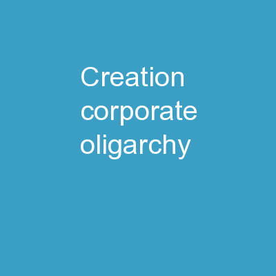 Creation Corporate Oligarchy