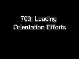 703: Leading Orientation Efforts PowerPoint PPT Presentation