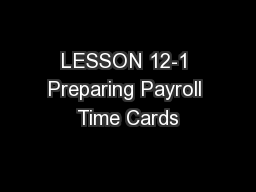 LESSON 12-1 Preparing Payroll Time Cards