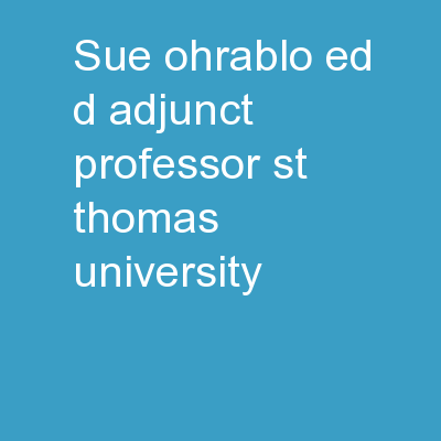 Sue Ohrablo, Ed.D. Adjunct Professor, St. Thomas University