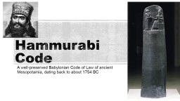 Hammurabi Code A well-preserved Babylonian Code of Law of ancient Mesopotamia, dating back to about