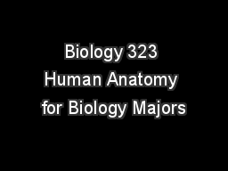 Biology 323 Human Anatomy for Biology Majors
