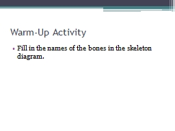 Warm-Up Activity Fill in the names of the bones in the skeleton diagram.