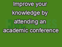 Improve your knowledge by attending an academic conference PowerPoint PPT Presentation