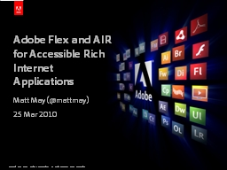Adobe Flex and AIR for Accessible Rich Internet Applications PowerPoint PPT Presentation