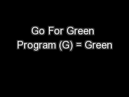 Go For Green Program (G) = Green PowerPoint Presentation, PPT - DocSlides