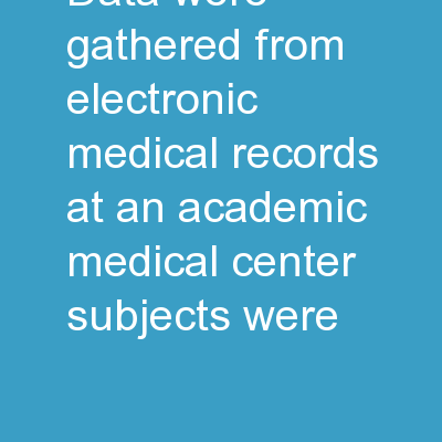 Data were gathered from electronic medical records at an academic medical center.  Subjects were