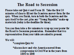 The Road to Secession Please take out Quiz 4 and Focus 18.  Take the first 10 minutes of class to f